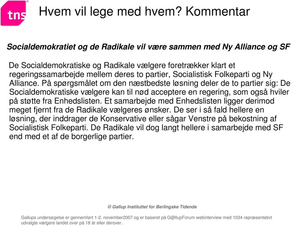 to partier, Socialistisk Folkeparti og Ny Alliance.