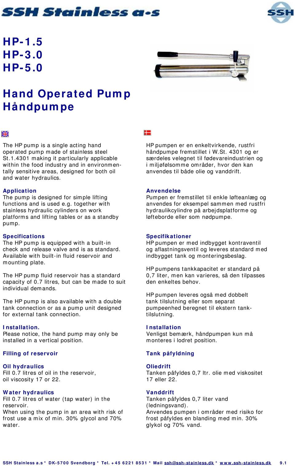Specifications The HP pump is equipped with a built-in check and release valve and is as standard. Available with built-in fluid reservoir and mounting plate.