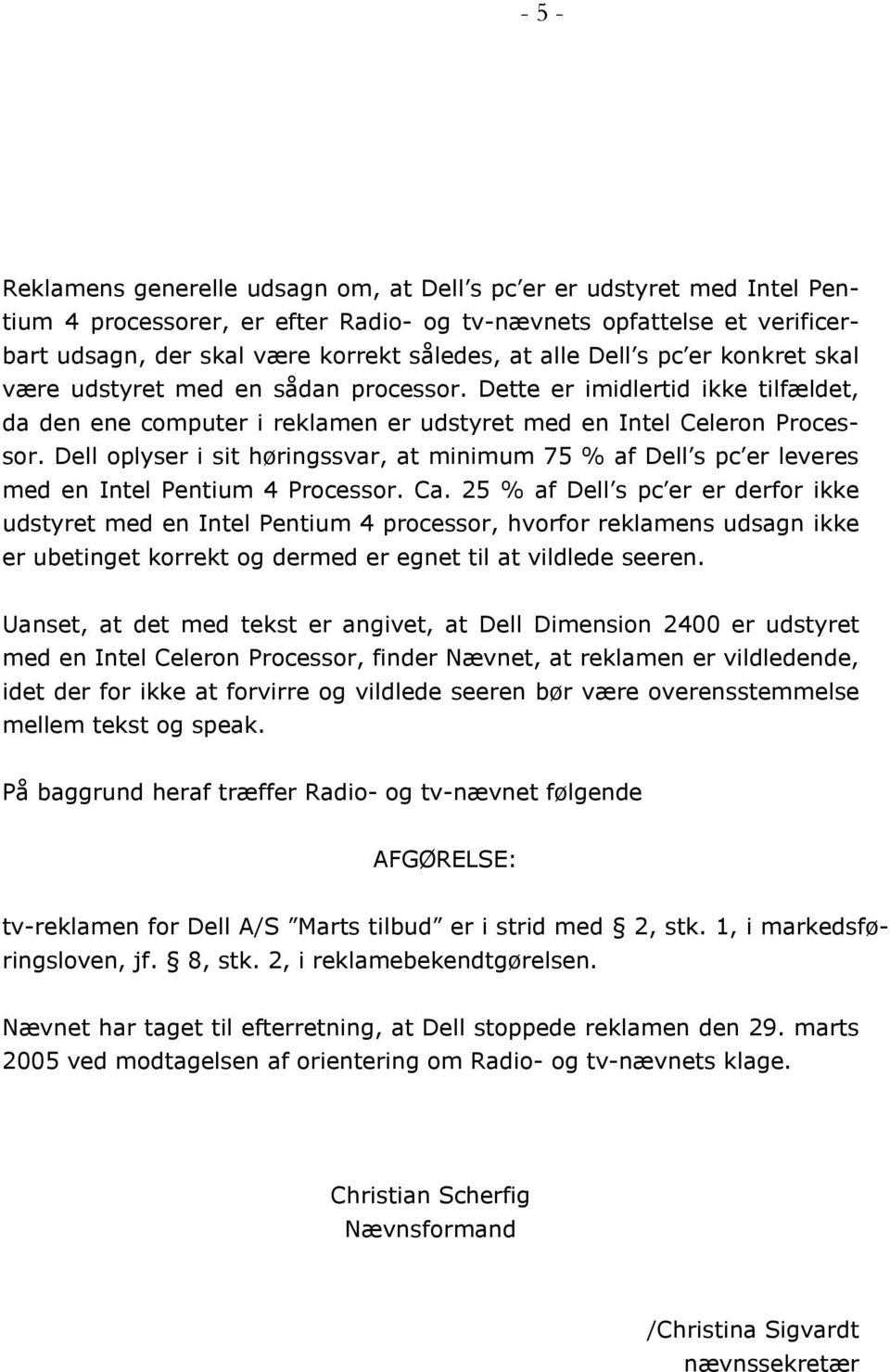 Dell oplyser i sit høringssvar, at minimum 75 % af Dell s pc er leveres med en Intel Pentium 4 Processor. Ca.