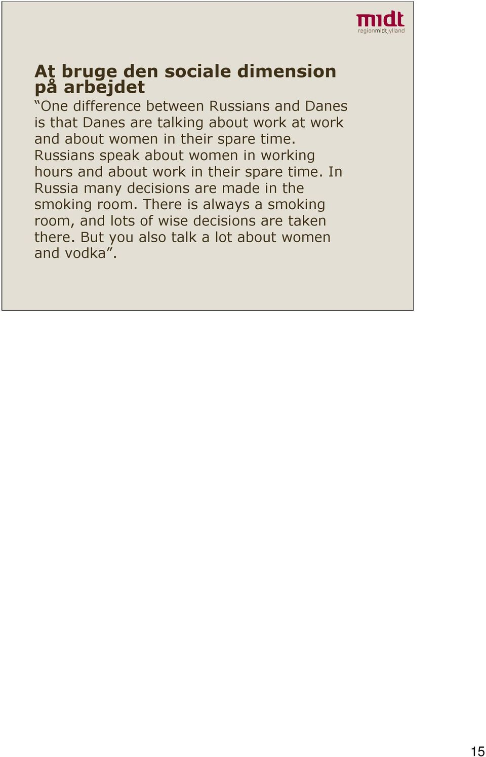 Russians speak about women in working hours and about work in their spare time.