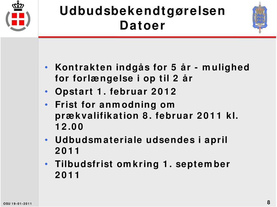 februar 2012 Frist for anmodning om prækvalifikation 8.