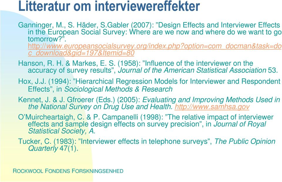 (1958): Influence of the interviewer on the accuracy of survey results, Journal of the American Statistical Association 53. Hox, J.J. (1994): Hierarchical Regression Models for Interviewer and Respondent Effects, in Sociological Methods & Research Kennet, J.