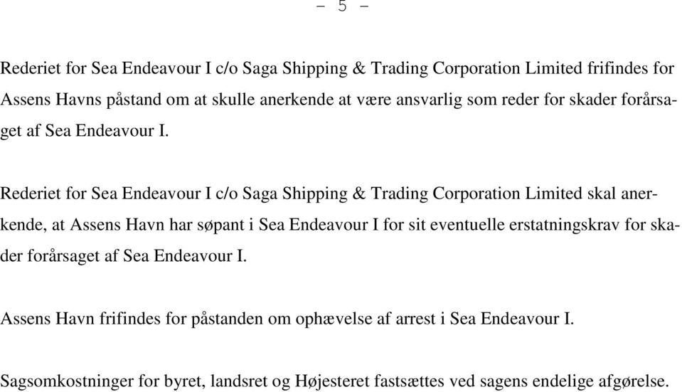 Rederiet for Sea Endeavour I c/o Saga Shipping & Trading Corporation Limited skal anerkende, at Assens Havn har søpant i Sea Endeavour I for sit