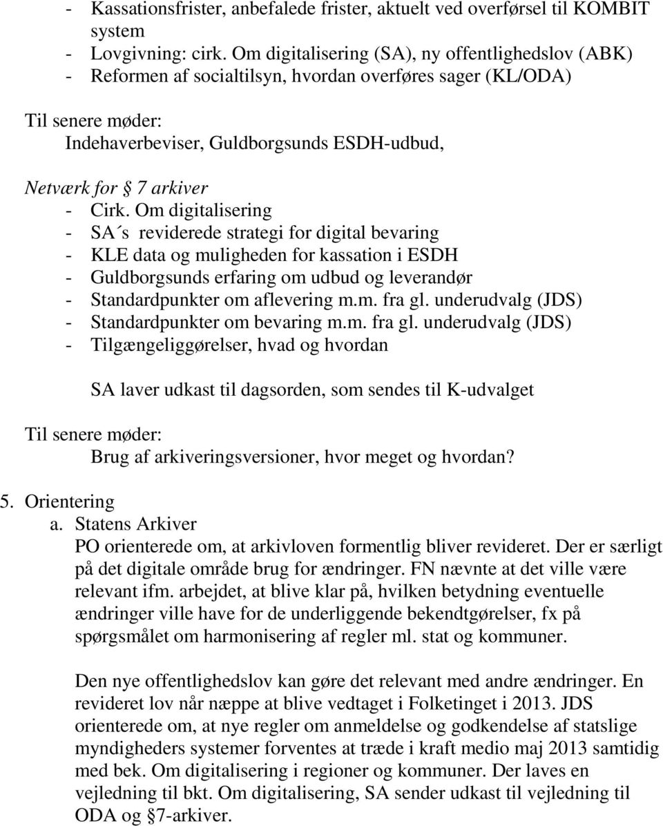 Cirk. Om digitalisering - SA s reviderede strategi for digital bevaring - KLE data og muligheden for kassation i ESDH - Guldborgsunds erfaring om udbud og leverandør - Standardpunkter om aflevering m.