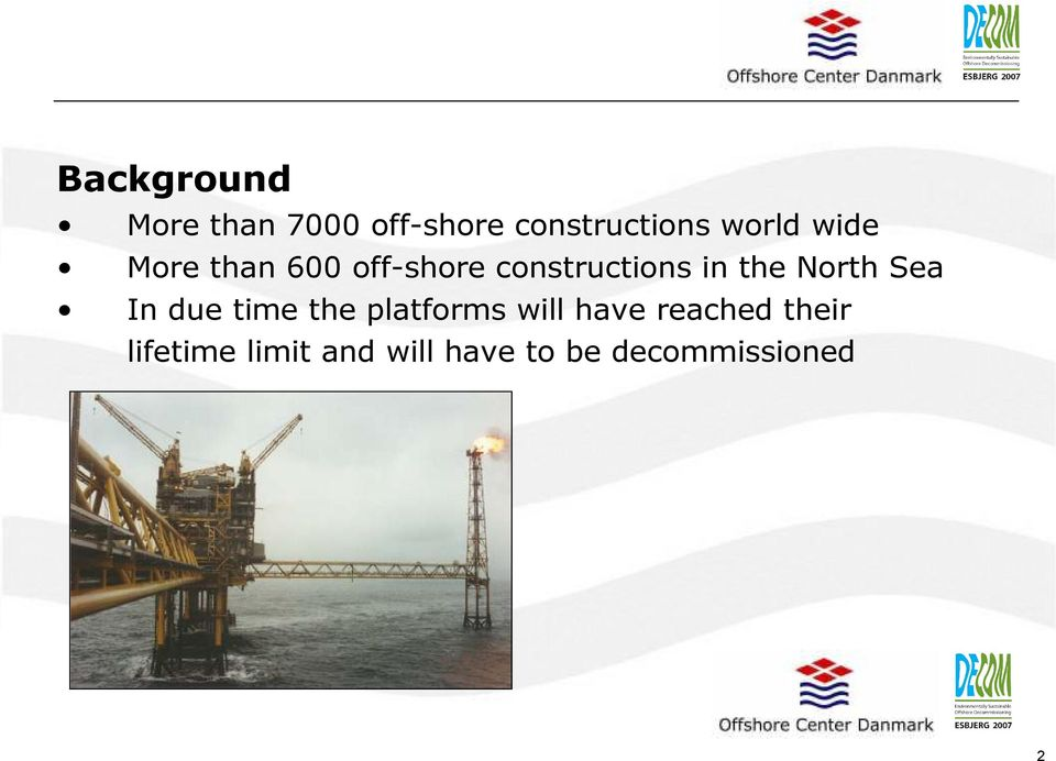 the North Sea In due time the platforms will have