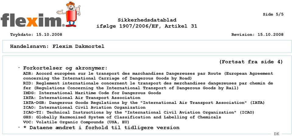 "Rail) IMDG: International Maritime Code for Dangerous Goods IATA: International Air Transport Association IATA-DGR: Dangerous Goods Regulations by the ""International Air Transport Association"" (IATA)"