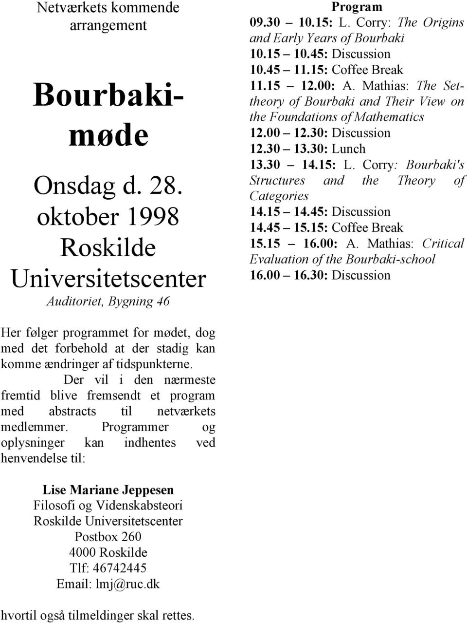 15: L. Corry: Bourbaki's Structures and the Theory of Categories 14.15 14.45: Discussion 14.45 15.15: Coffee Break 15.15 16.00: A. Mathias: Critical Evaluation of the Bourbaki-school 16.00 16.