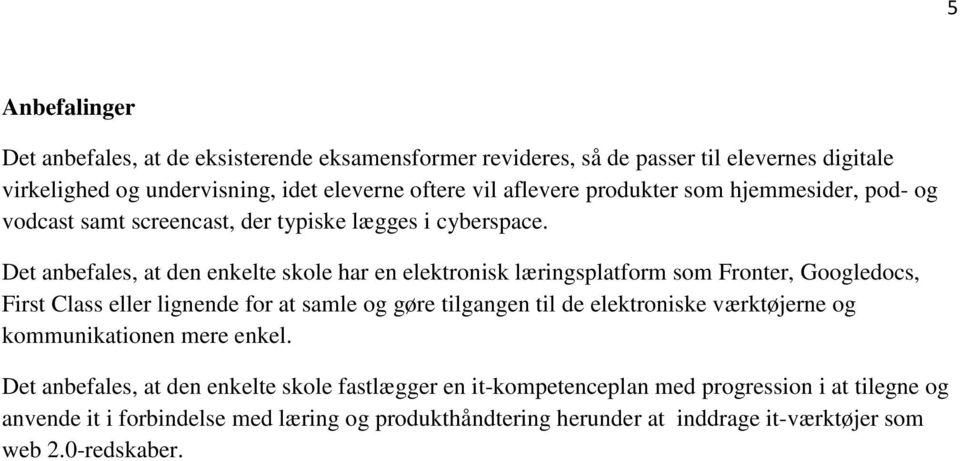 Det anbefales, at den enkelte skole har en elektronisk læringsplatform som Fronter, Googledocs, First Class eller lignende for at samle og gøre tilgangen til de elektroniske