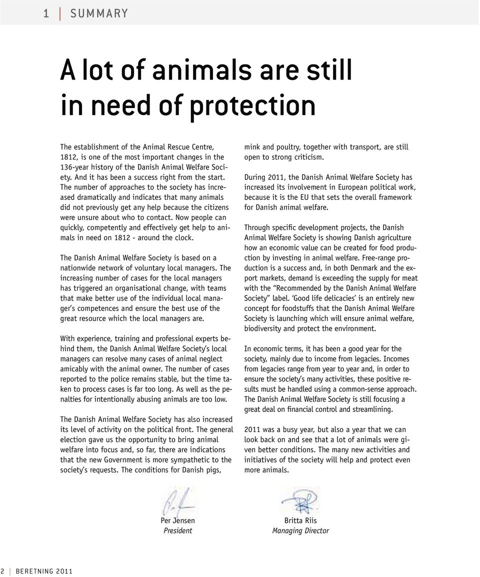 The number of approaches to the society has increased dramatically and indicates that many animals did not previously get any help because the citizens were unsure about who to contact.