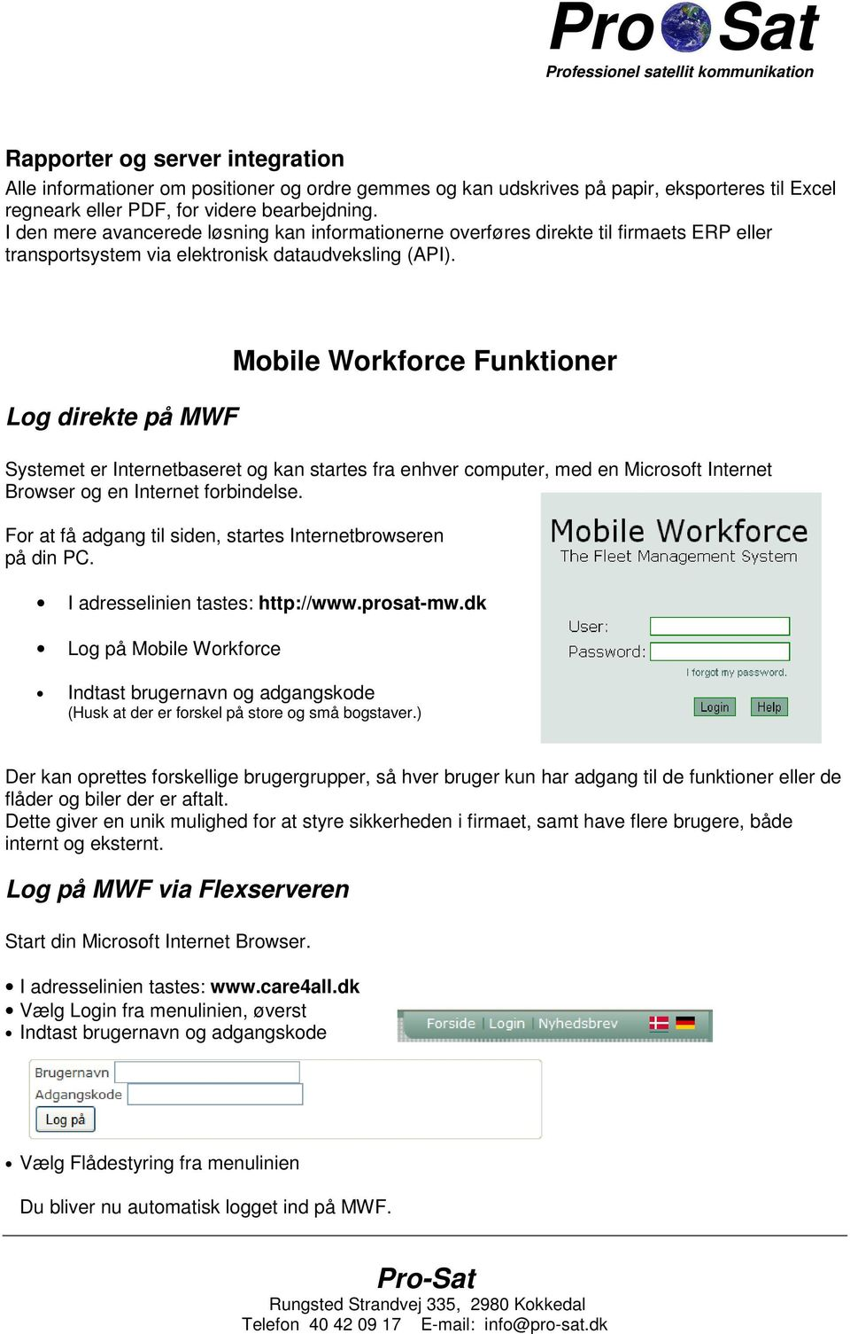 Log direkte på MWF Mobile Workforce Funktioner Systemet er Internetbaseret og kan startes fra enhver computer, med en Microsoft Internet Browser og en Internet forbindelse.