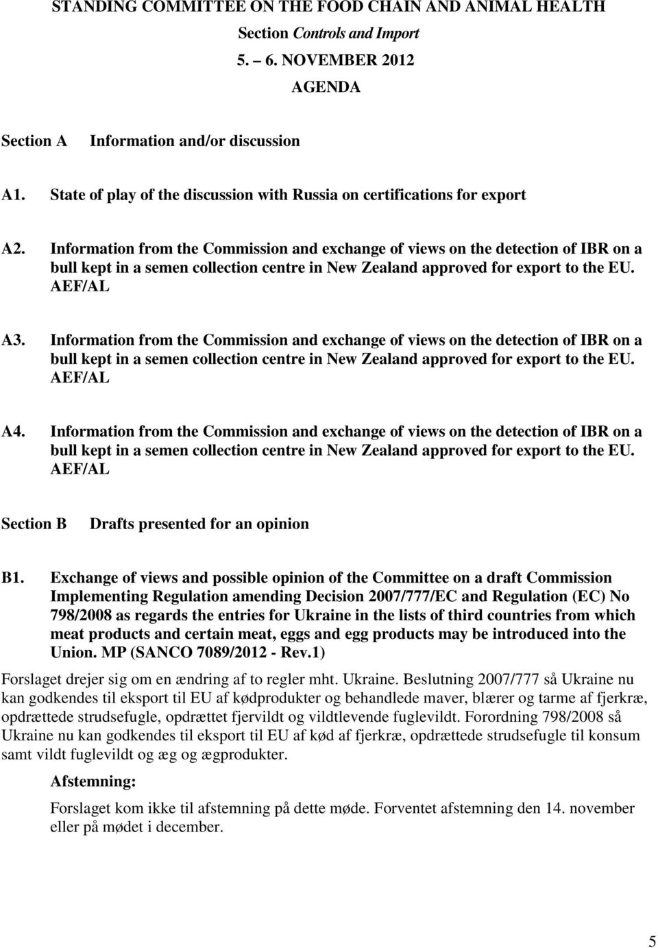 Information from the Commission and exchange of views on the detection of IBR on a bull kept in a semen collection centre in New Zealand approved for export to the EU. AEF/AL A3.