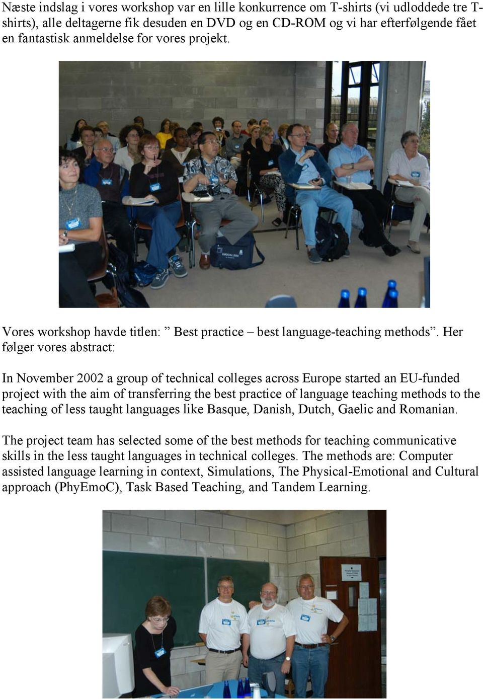 Her følger vores abstract: In November 2002 a group of technical colleges across Europe started an EU-funded project with the aim of transferring the best practice of language teaching methods to the