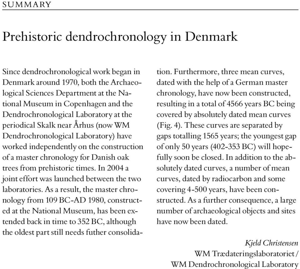 from prehistoric times. In 2004 a joint effort was launched between the two laboratories.