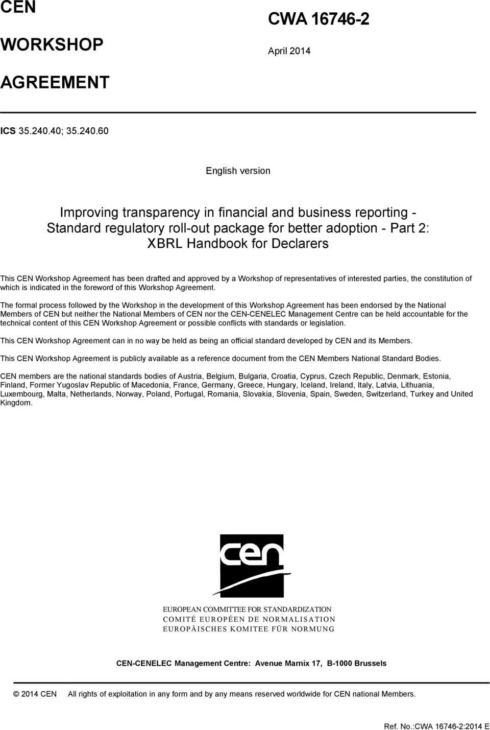60 English version Improving transparency in financial and business reporting - Standard regulatory roll-out package for better adoption - Part 2: XBRL Handbook for Declarers This CEN Workshop