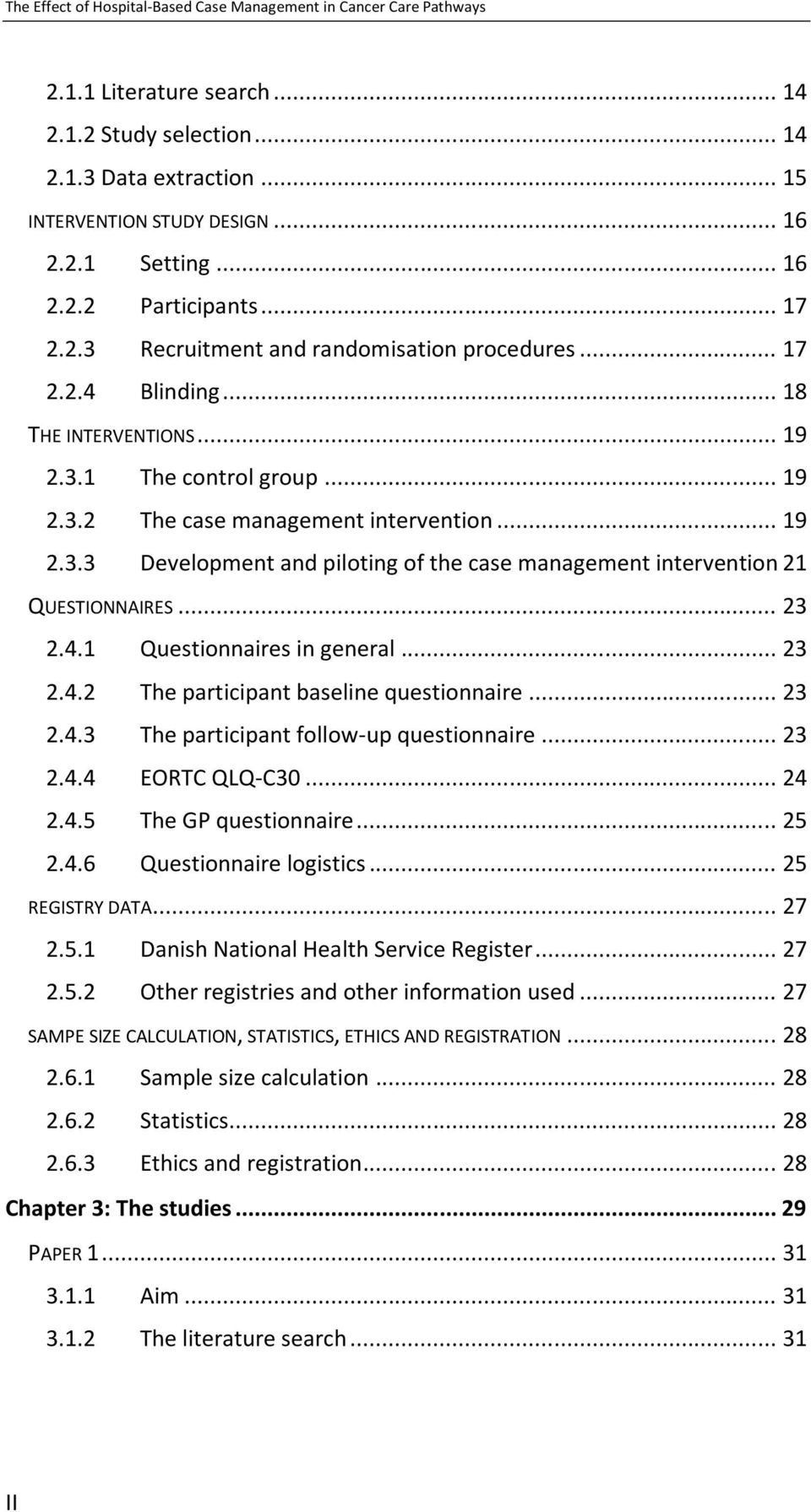 .. 19 2.3.3 Development and piloting of the case management intervention 21 QUESTIONNAIRES... 23 2.4.1 Questionnaires in general... 23 2.4.2 The participant baseline questionnaire... 23 2.4.3 The participant follow-up questionnaire.