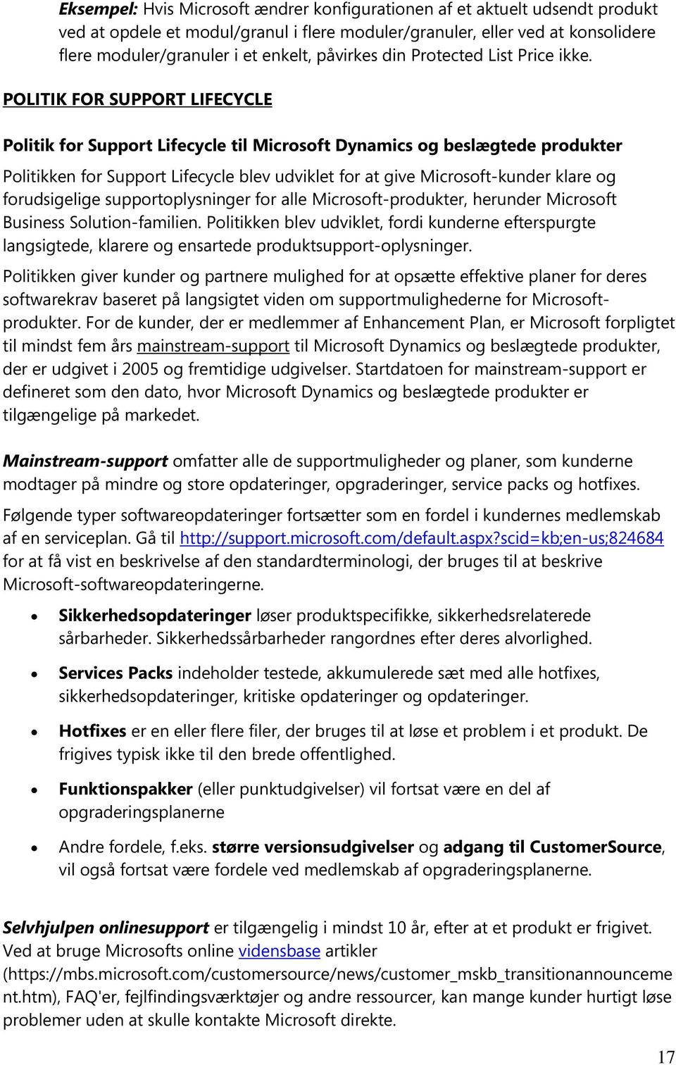 POLITIK FOR SUPPORT LIFECYCLE Politik for Support Lifecycle til Microsoft Dynamics og beslægtede produkter Politikken for Support Lifecycle blev udviklet for at give Microsoft-kunder klare og
