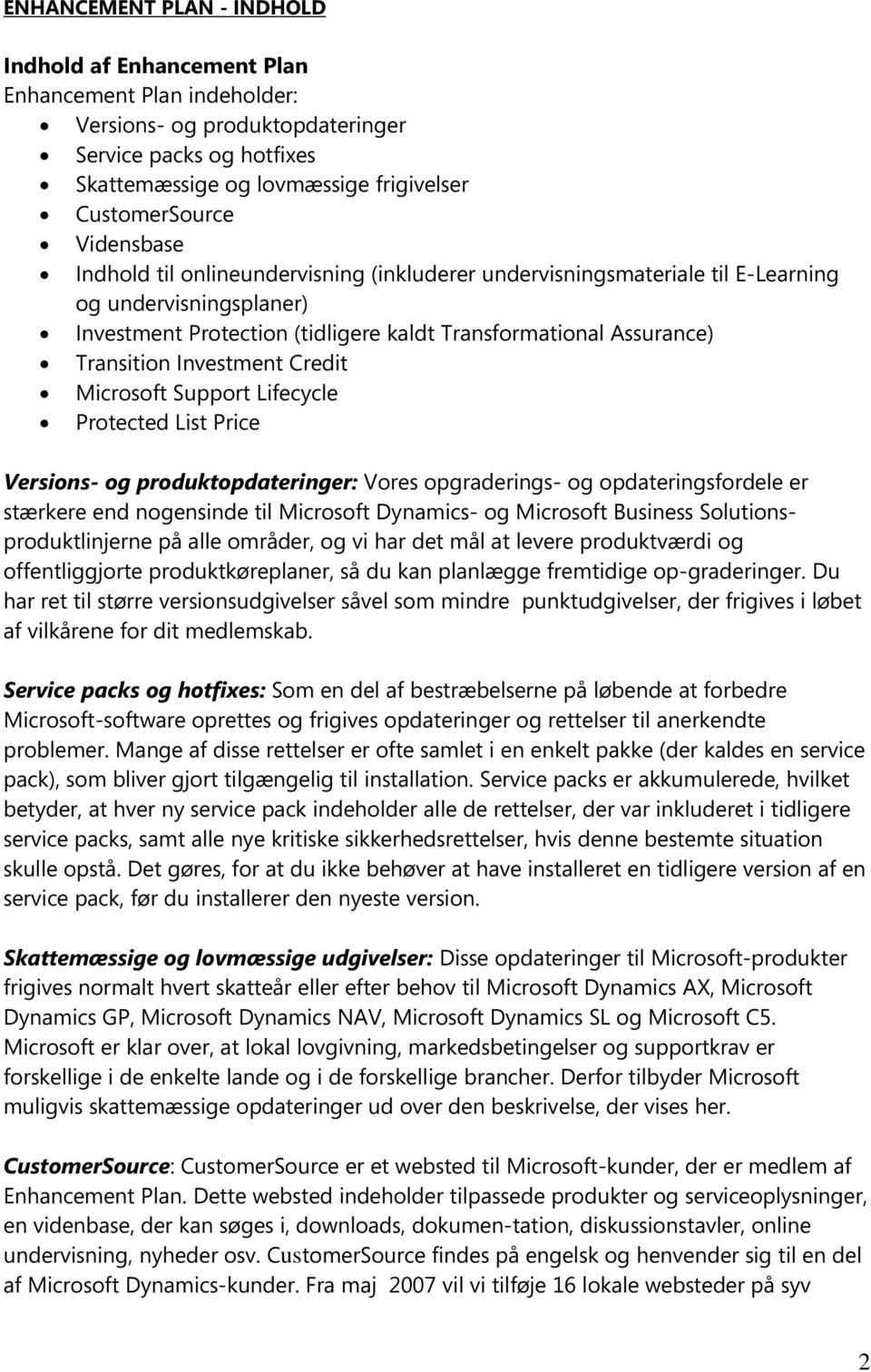 Investment Credit Microsoft Support Lifecycle Protected List Price Versions- og produktopdateringer: Vores opgraderings- og opdateringsfordele er stærkere end nogensinde til Microsoft Dynamics- og