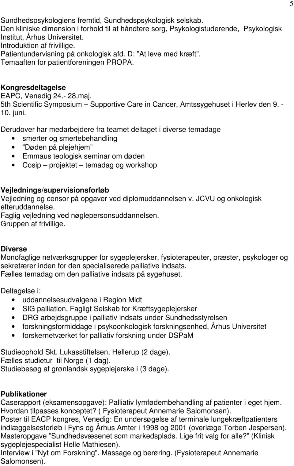 5th Scientific Symposium Supportive Care in Cancer, Amtssygehuset i Herlev den 9. - 10. juni.