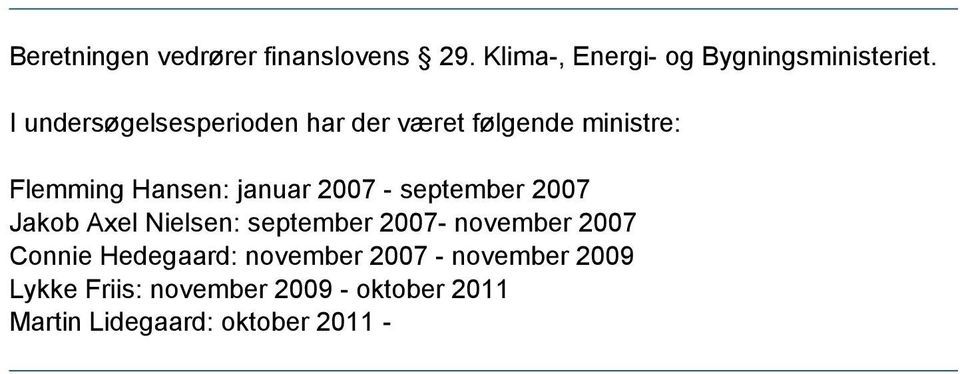 september 2007 Jakob Axel Nielsen: september 2007- november 2007 Connie Hedegaard: