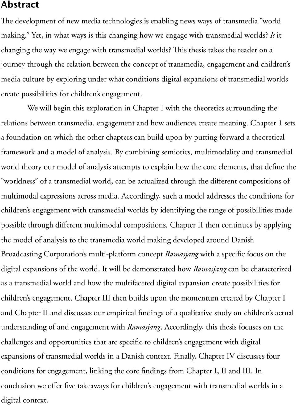 is thesis takes the reader on a journey through the relation between the concept of transmedia, engagement and children s media culture by exploring under what conditions digital expansions of