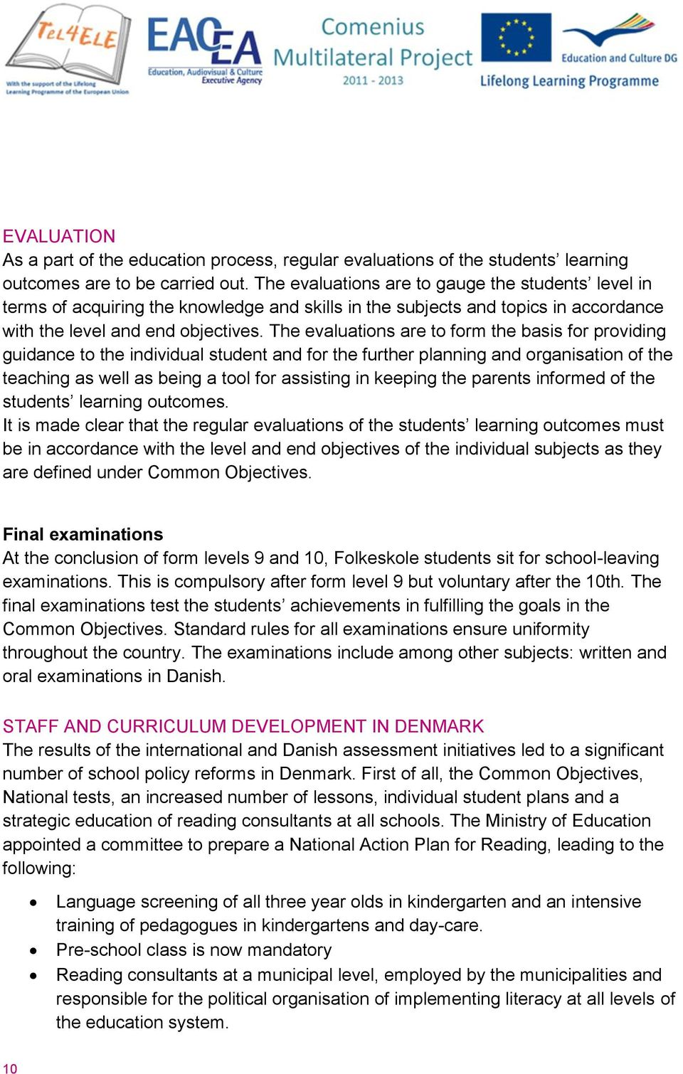 The evaluations are to form the basis for providing guidance to the individual student and for the further planning and organisation of the teaching as well as being a tool for assisting in keeping