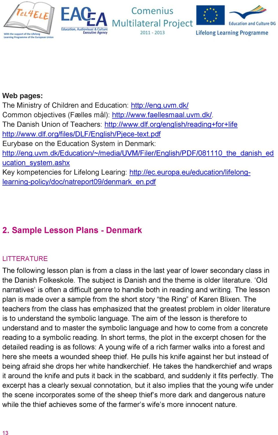 dk/education/~/media/uvm/filer/english/pdf/081110_the_danish_ed ucation_system.ashx Key kompetencies for Lifelong Learing: http://ec.europa.