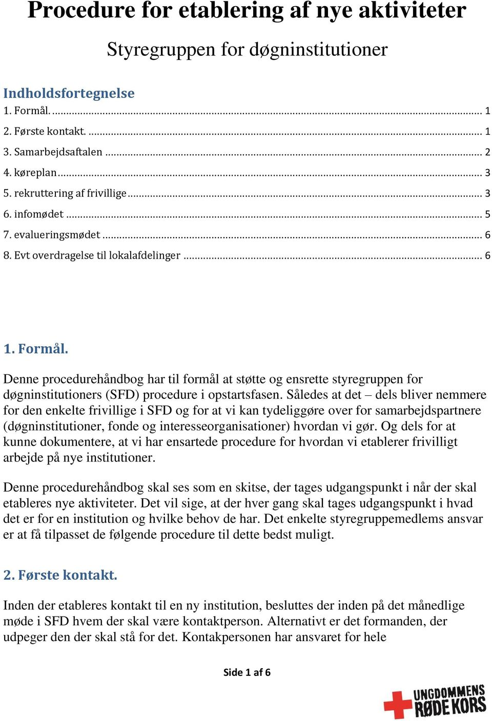 Denne procedurehåndbog har til formål at støtte og ensrette styregruppen for døgninstitutioners (SFD) procedure i opstartsfasen.