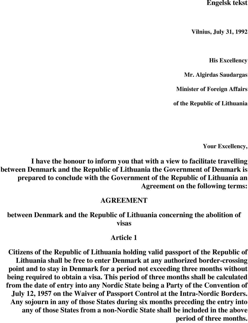 of Lithuania the Government of Denmark is prepared to conclude with the Government of the Republic of Lithuania an Agreement on the following terms: AGREEMENT between Denmark and the Republic of