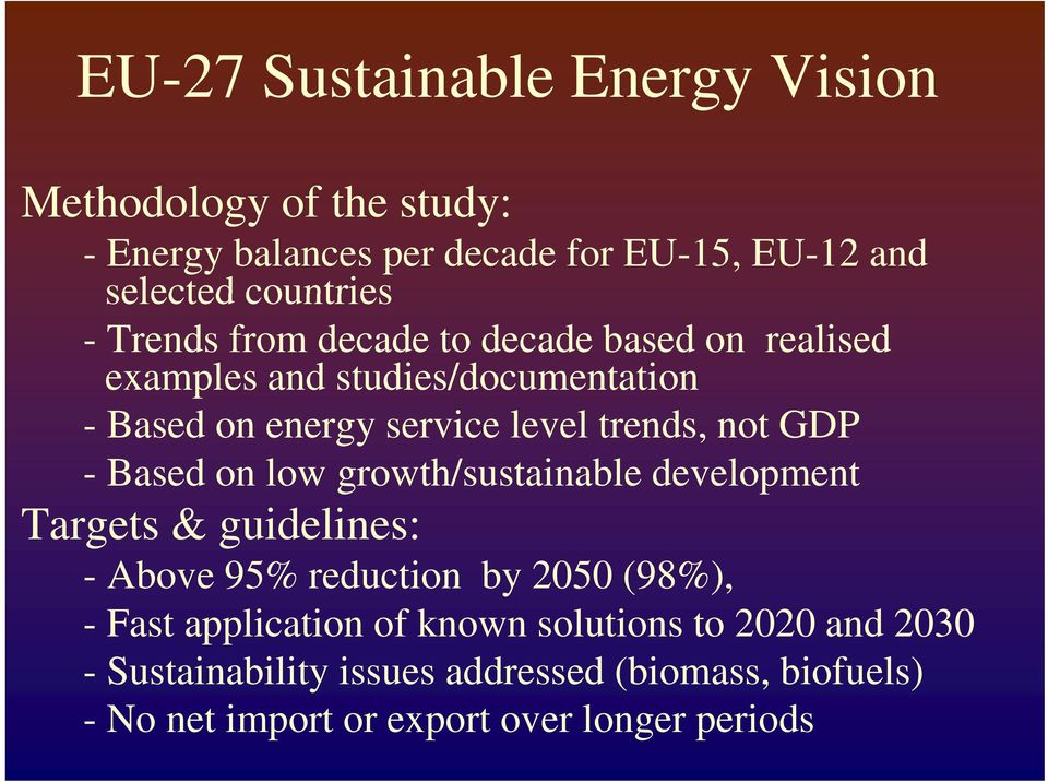 - Based on low growth/sustainable development Targets & guidelines: - Above 95% reduction by 2050 (98%), - Fast application of