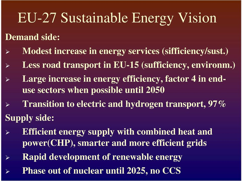 ) Large increase in energy efficiency, factor 4 in end- use sectors when possible until 2050 Transition to electric and