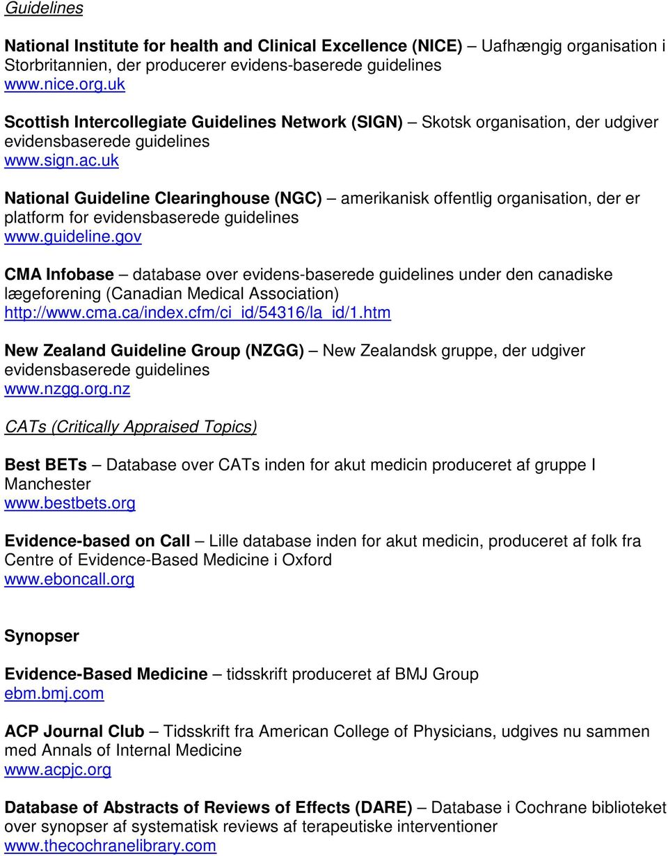 uk Scottish Intercollegiate Guidelines Network (SIGN) Skotsk organisation, der udgiver evidensbaserede guidelines www.sign.ac.