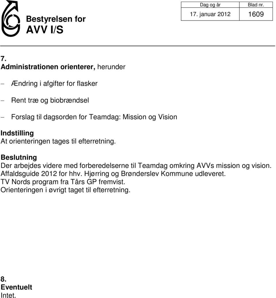for Teamdag: Mission og Vision At orienteringen tages til efterretning.