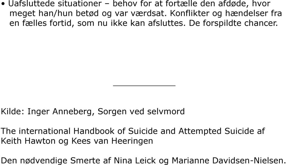 Kilde: Inger Anneberg, Sorgen ved selvmord The international Handbook of Suicide and Attempted