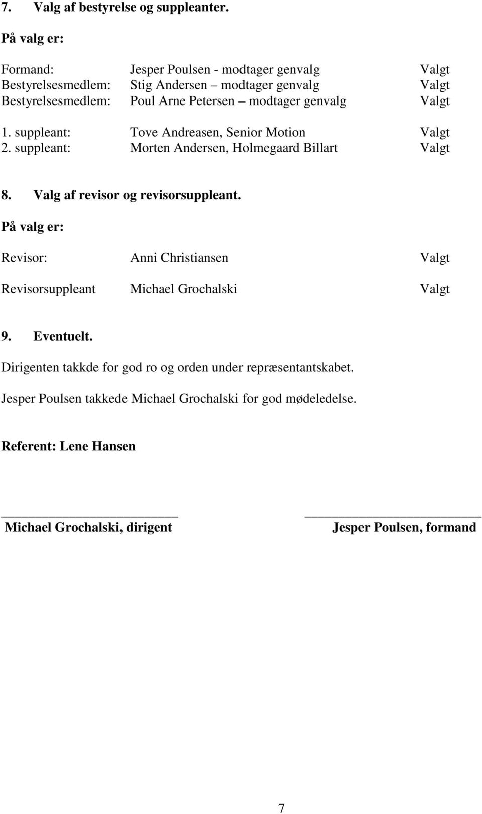 genvalg Valgt 1. suppleant: Tove Andreasen, Senior Motion Valgt 2. suppleant: Morten Andersen, Holmegaard Billart Valgt 8. Valg af revisor og revisorsuppleant.