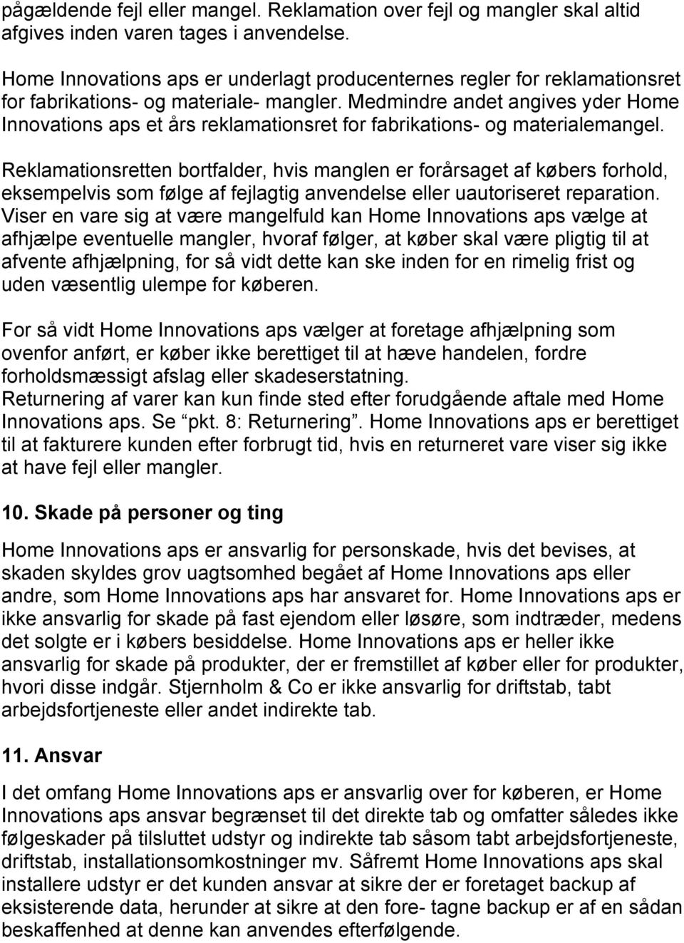 Medmindre andet angives yder Home Innovations aps et års reklamationsret for fabrikations- og materialemangel.