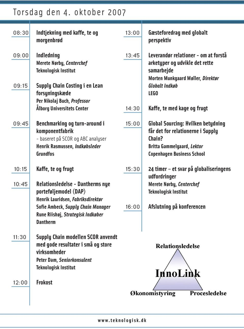 Universitets Center 09:45 Benchmarking og turn-around i komponentfabrik - baseret på SCOR og ABC analyser Henrik Rasmussen, Indkøbsleder Grundfos 10:15 Kaffe, te og frugt 10:45 Relationsledelse -