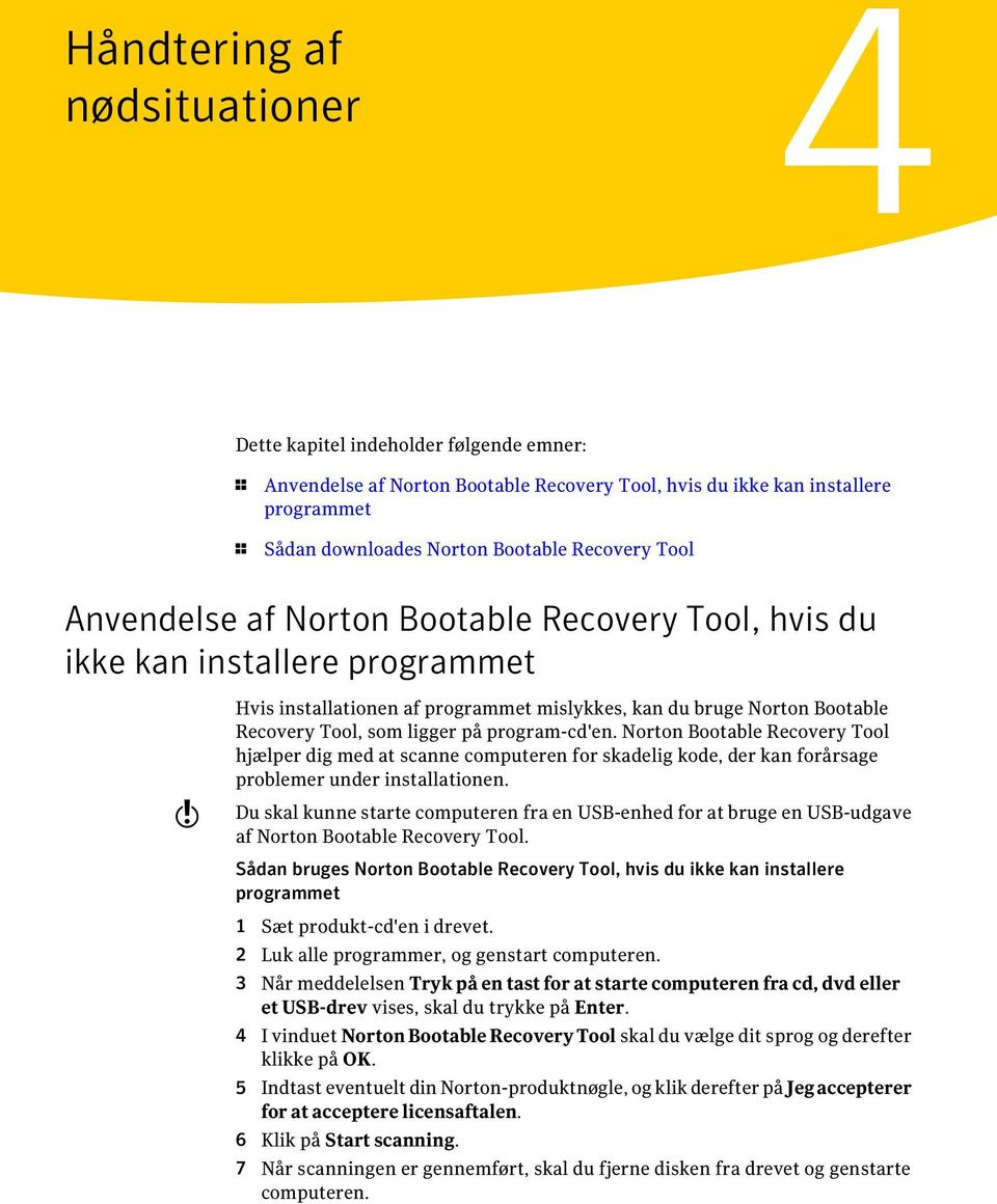 på program-cd'en. Norton Bootable Recovery Tool hjælper dig med at scanne computeren for skadelig kode, der kan forårsage problemer under installationen.