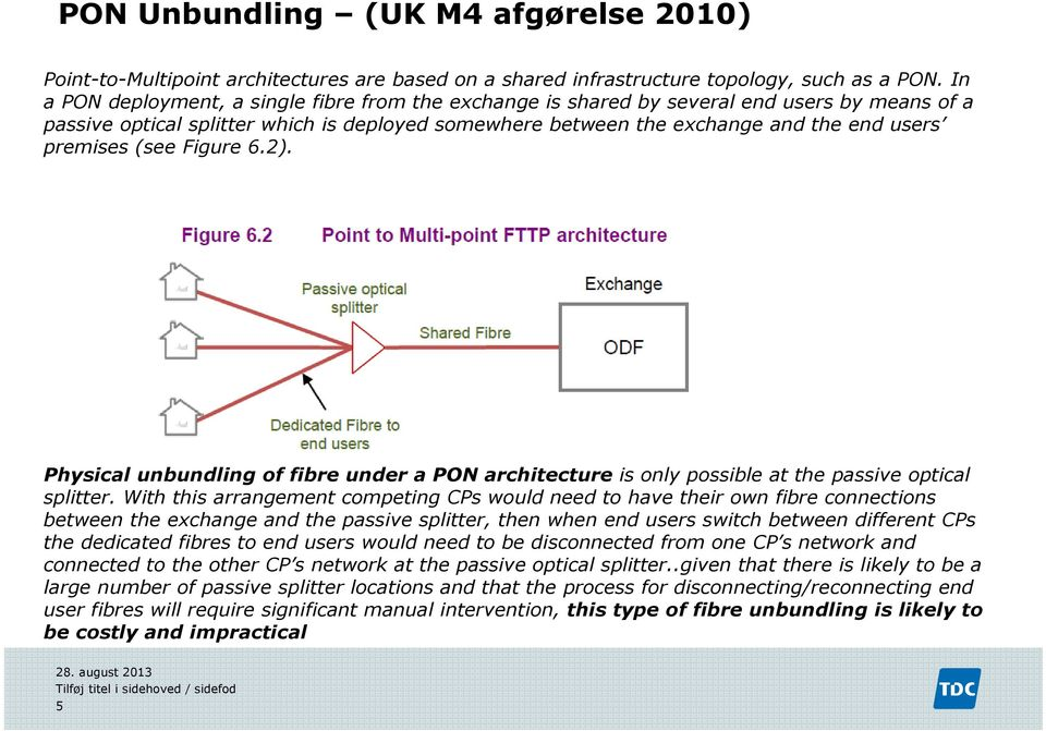 (see Figure 6.2). Physical unbundling of fibre under a PON architecture is only possible at the passive optical splitter.