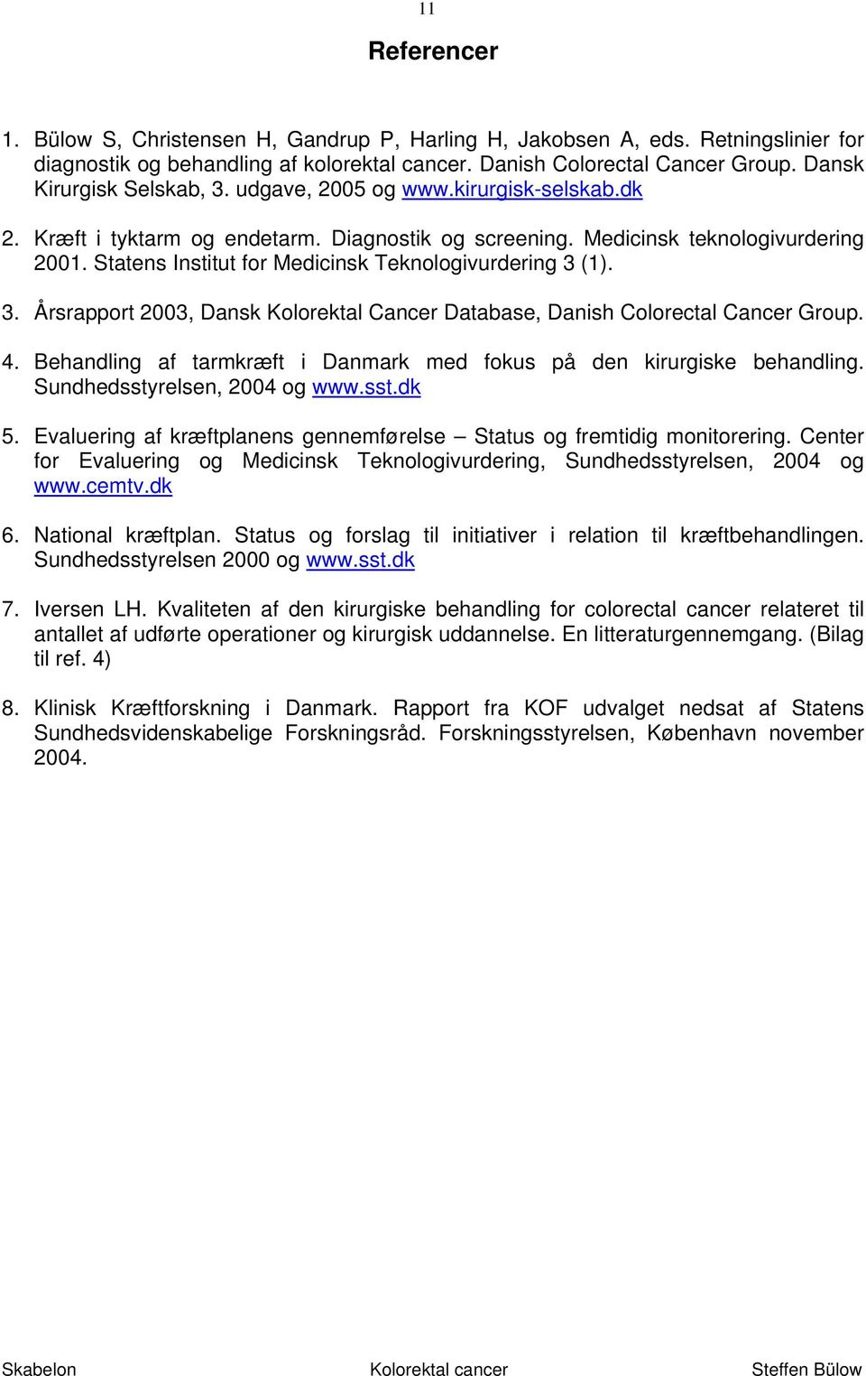 Statens Institut for Medicinsk Teknologivurdering 3 (1). 3. Årsrapport 2003, Dansk Kolorektal Cancer Database, Danish Colorectal Cancer Group. 4.