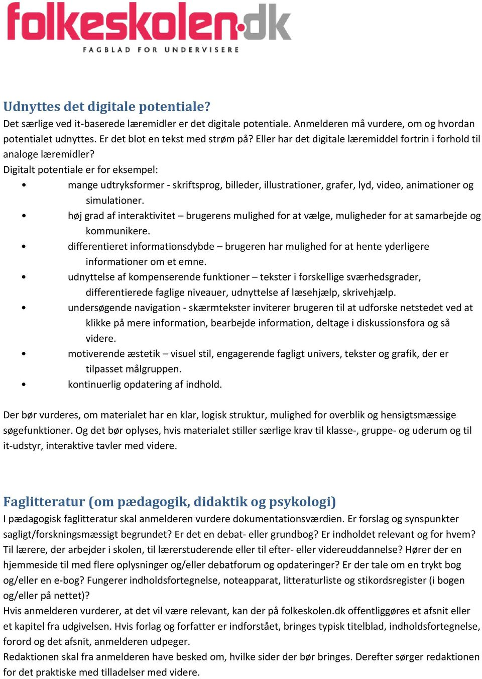 Digitalt potentiale er for eksempel: mange udtryksformer skriftsprog, billeder, illustrationer, grafer, lyd, video, animationer og simulationer.