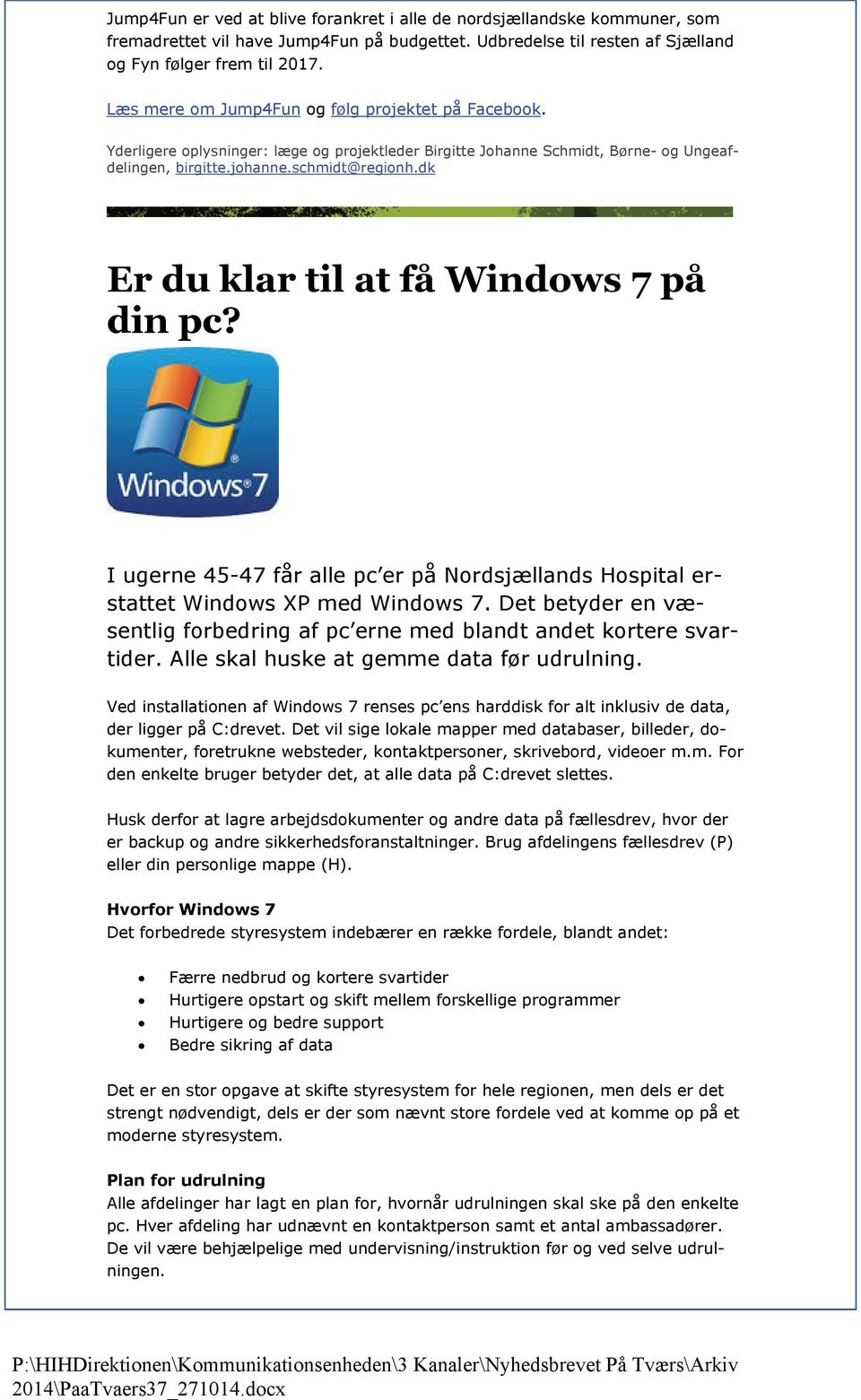 dk Er du klar til at få Windows 7 på din pc? I ugerne 45-47 får alle pc er på Nordsjællands Hospital erstattet Windows XP med Windows 7.