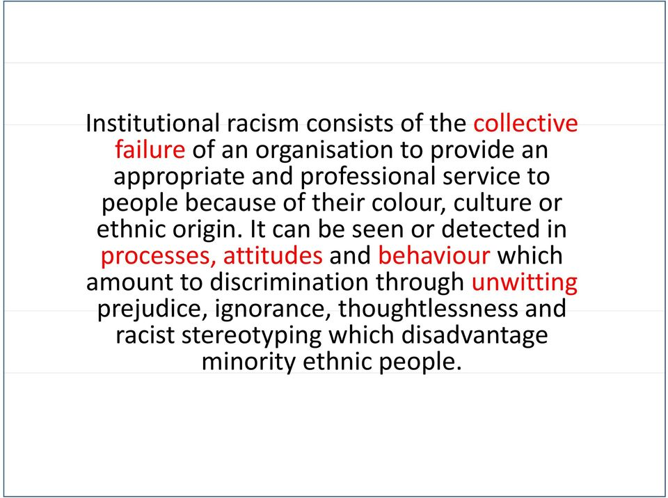 It can be seen or detected in processes, attitudes and behaviour which h amount to discrimination