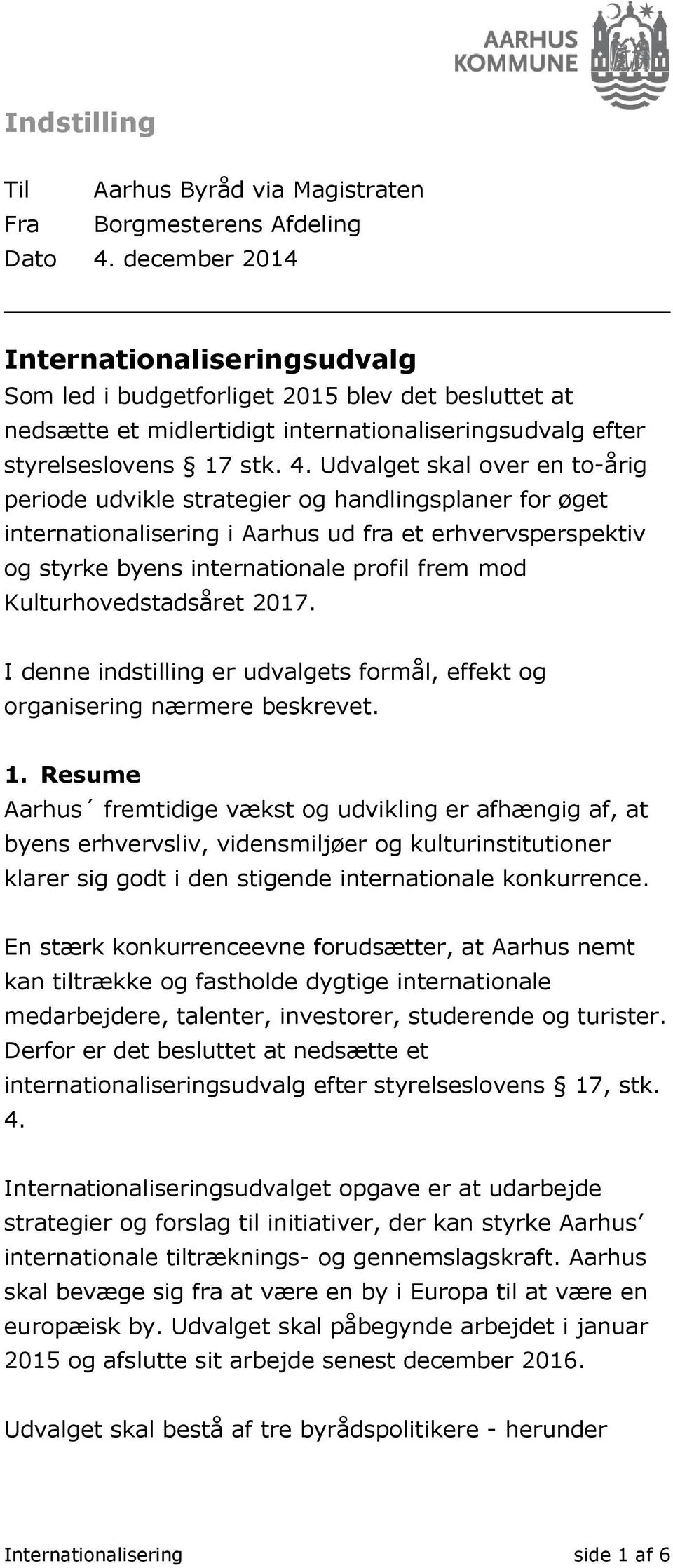 Udvalget skal over en to-årig periode udvikle strategier og handlingsplaner for øget internationalisering i Aarhus ud fra et erhvervsperspektiv og styrke byens internationale profil frem mod