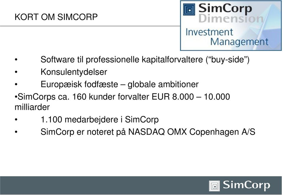 SimCorps ca. 160 kunder forvalter EUR 8.000 10.000 milliarder 1.