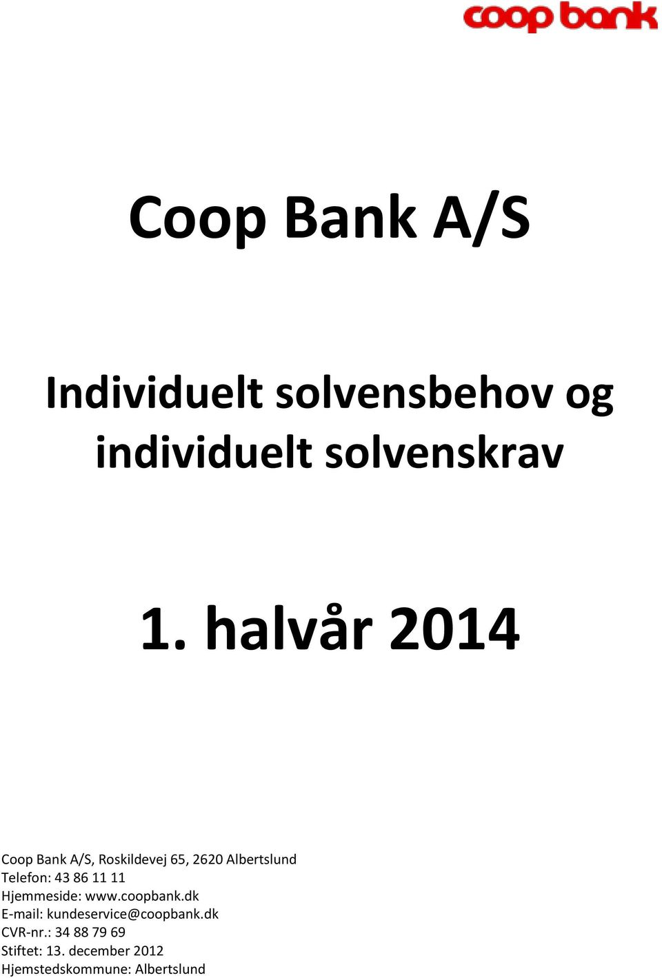 86 11 11 Hjemmeside: www.coopbank.dk E-mail: kundeservice@coopbank.