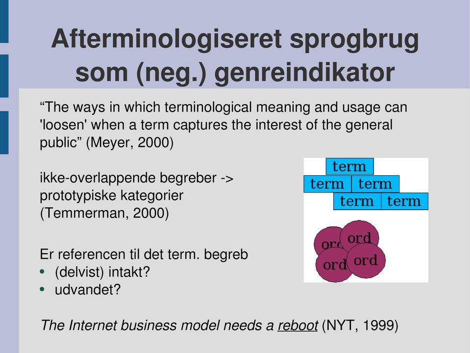 captures the interest of the general public (Meyer, 2000) ikke-overlappende begreber ->