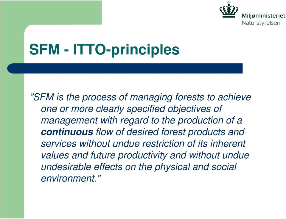 desired forest products and services without undue restriction of its inherent values and