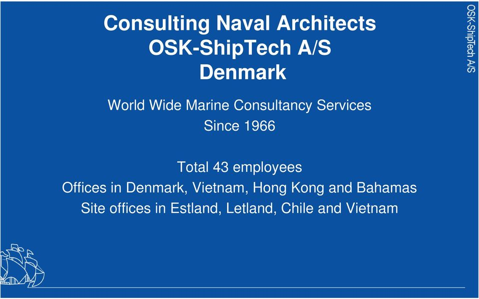 43 employees Offices in Denmark, Vietnam, Hong Kong and