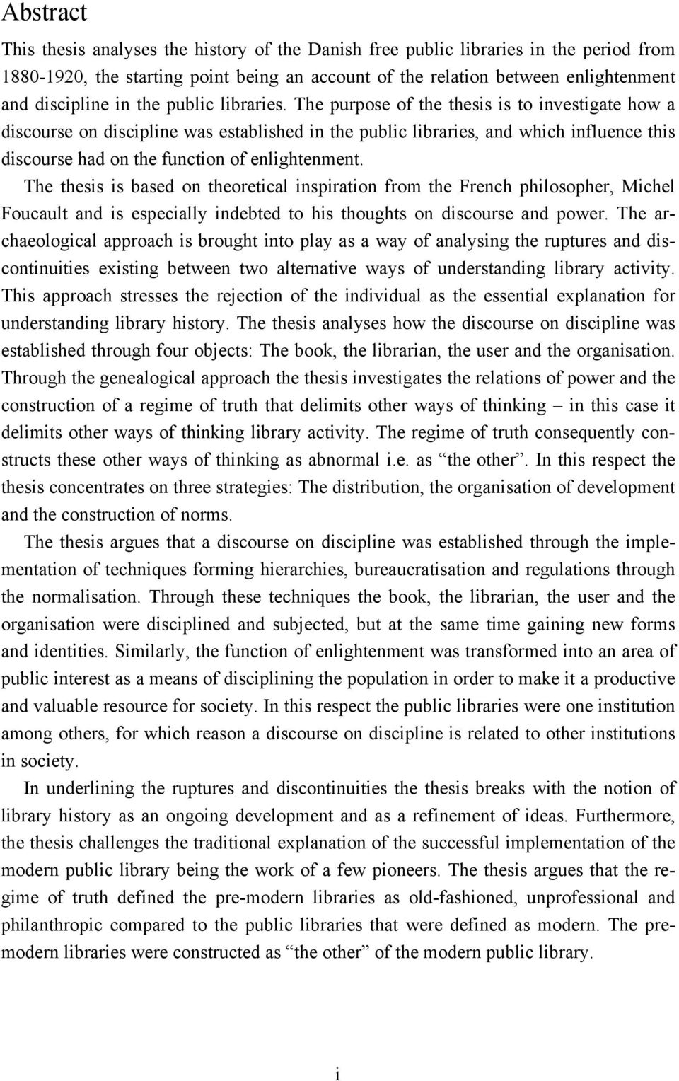 The purpose of the thesis is to investigate how a discourse on discipline was established in the public libraries, and which influence this discourse had on the function of enlightenment.