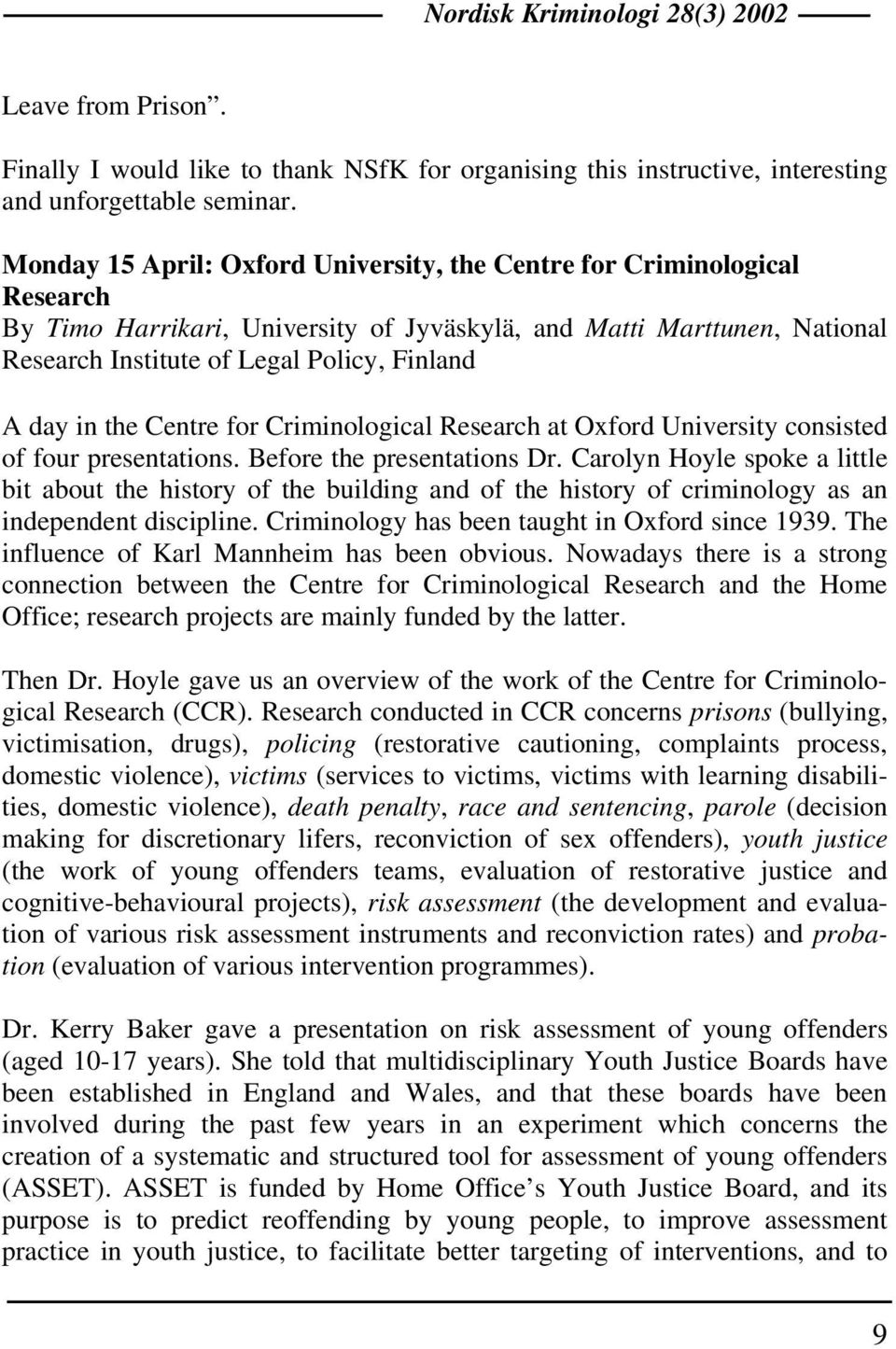in the Centre for Criminological Research at Oxford University consisted of four presentations. Before the presentations Dr.